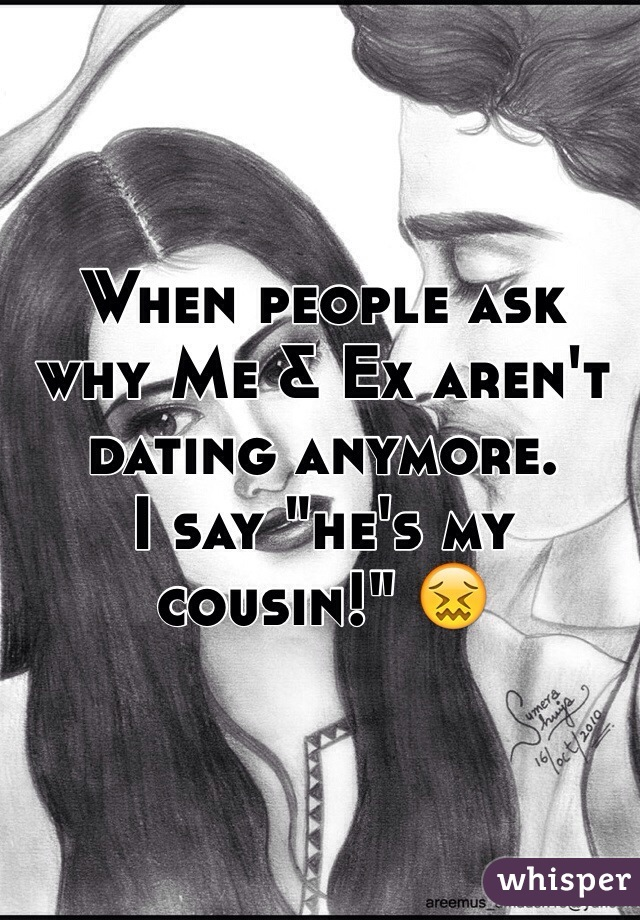 """When people ask why Me & Ex aren't dating anymore.  I say """"he's my cousin!"""" 😖"""