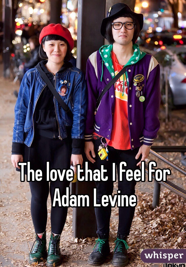 The love that I feel for Adam Levine