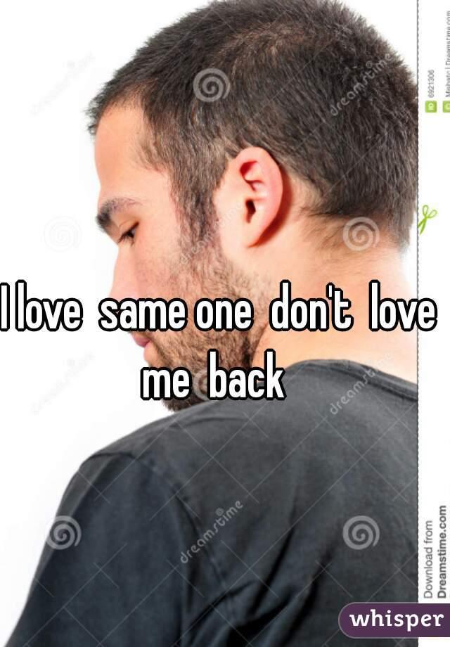 I love  same one  don't  love me  back