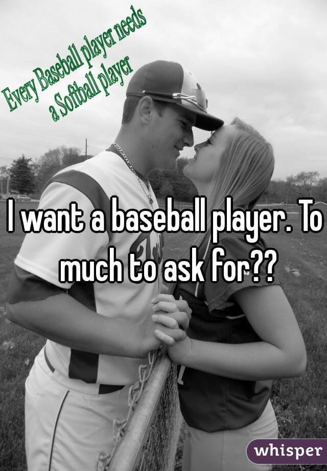 I want a baseball player. To much to ask for??