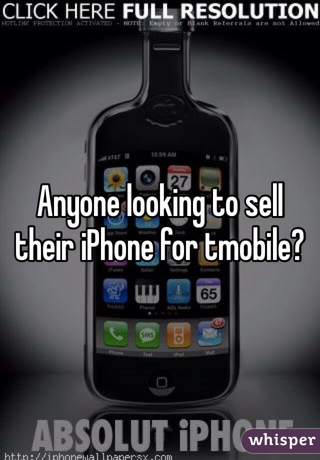 Anyone looking to sell their iPhone for tmobile?