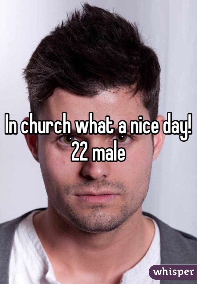 In church what a nice day! 22 male