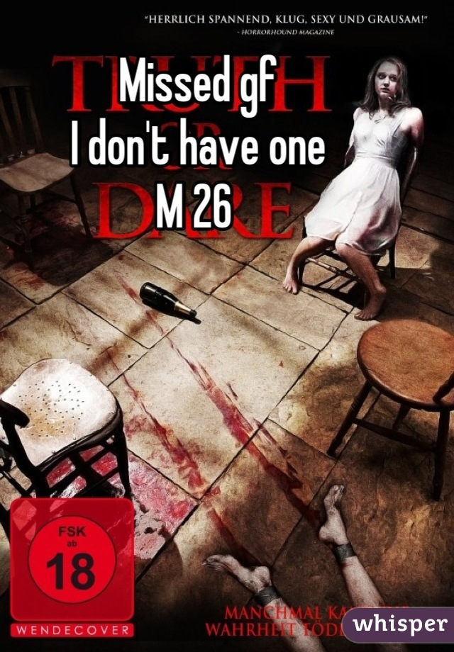 Missed gf  I don't have one  M 26