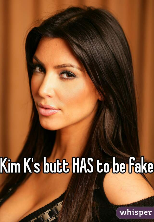 Kim K's butt HAS to be fake