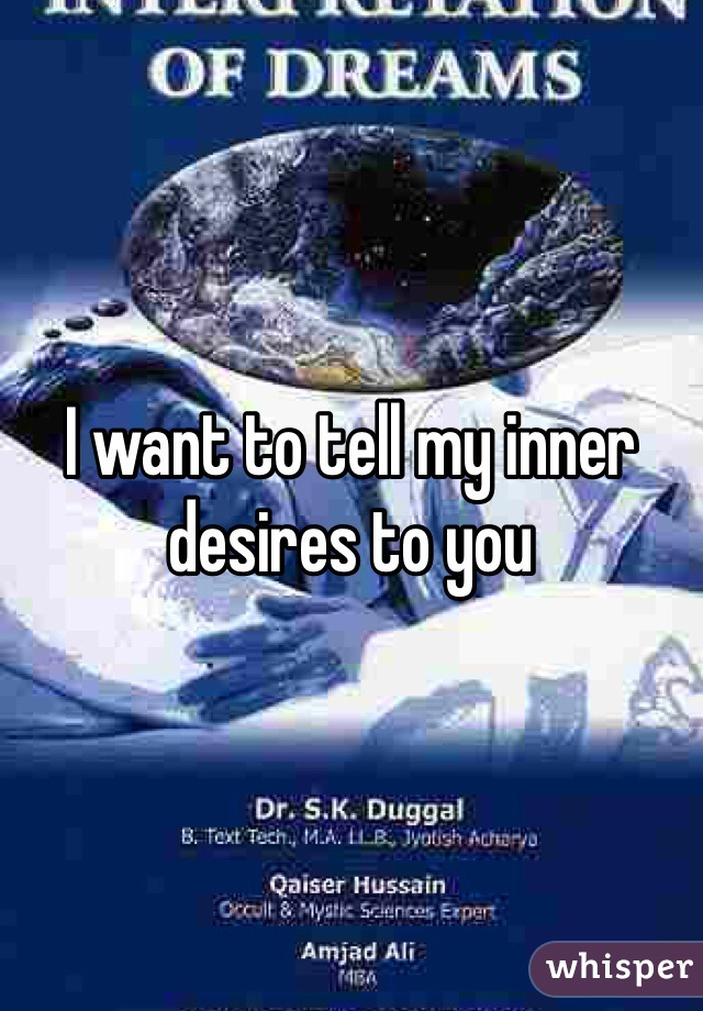 I want to tell my inner desires to you