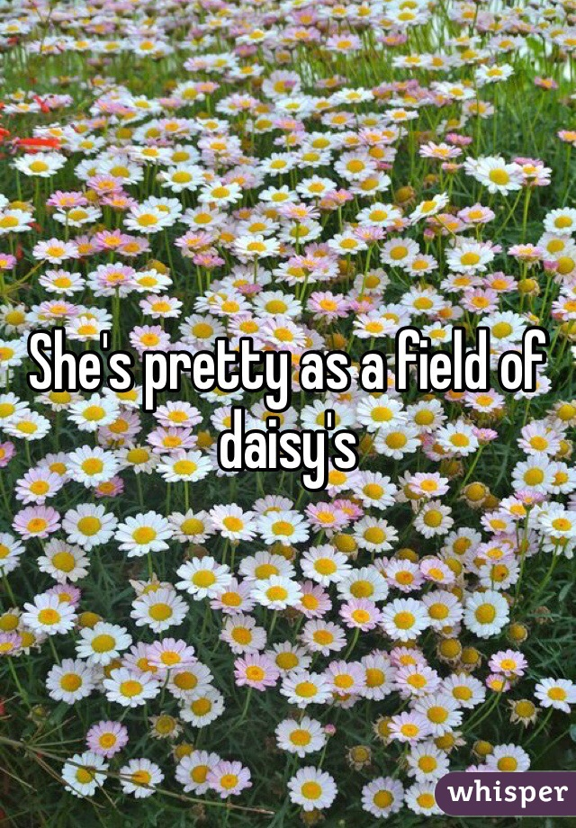 She's pretty as a field of daisy's