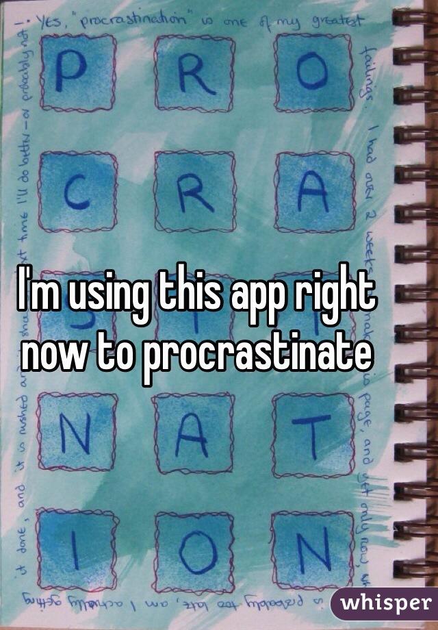 I'm using this app right now to procrastinate
