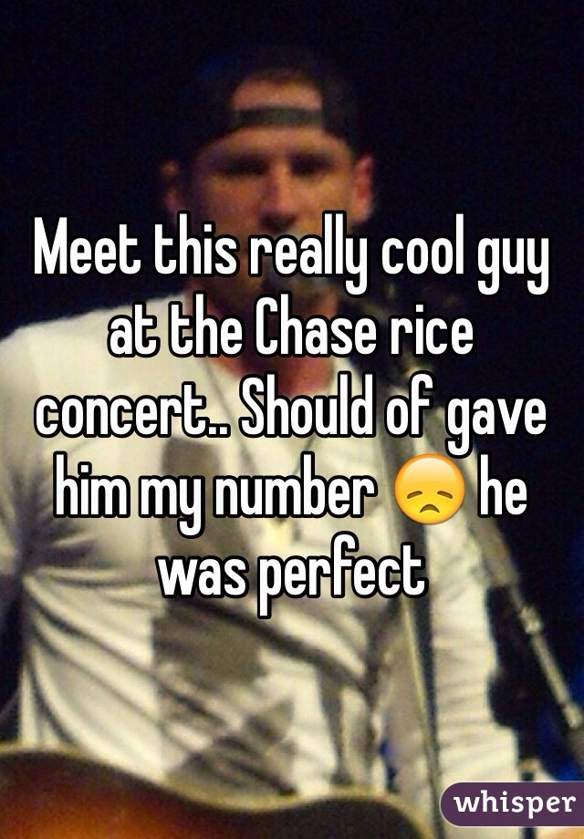 Meet this really cool guy at the Chase rice concert.. Should of gave him my number 😞 he was perfect