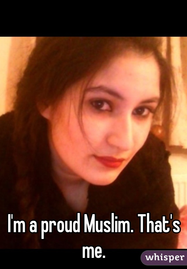 I'm a proud Muslim. That's me.