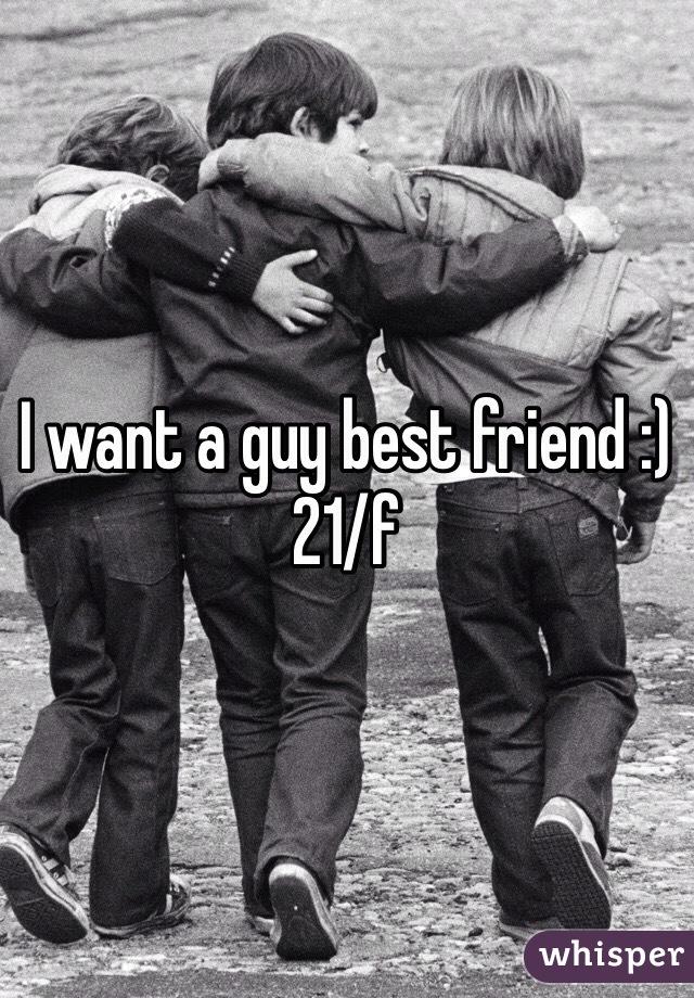 I want a guy best friend :) 21/f
