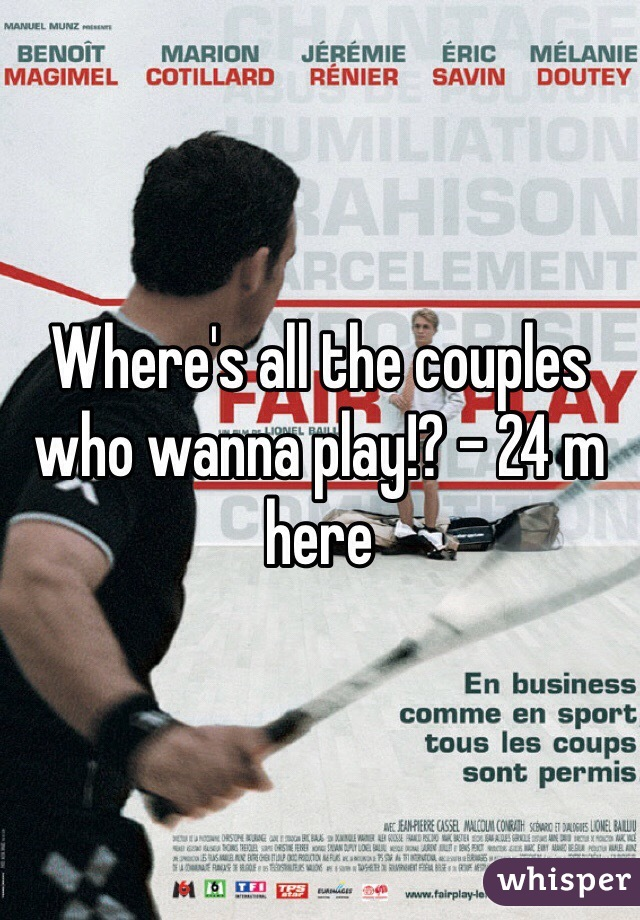 Where's all the couples who wanna play!? - 24 m here