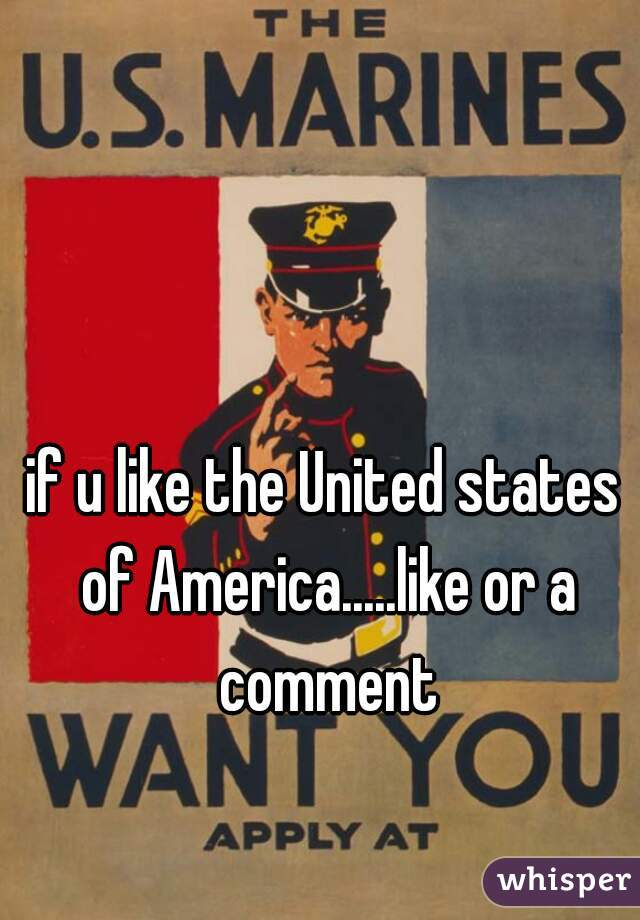 if u like the United states of America.....like or a comment