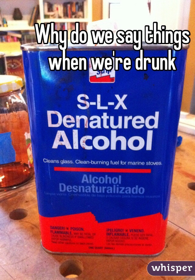 Why do we say things when we're drunk