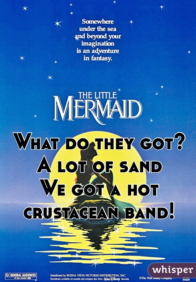 What do they got? A lot of sand We got a hot crustacean band!