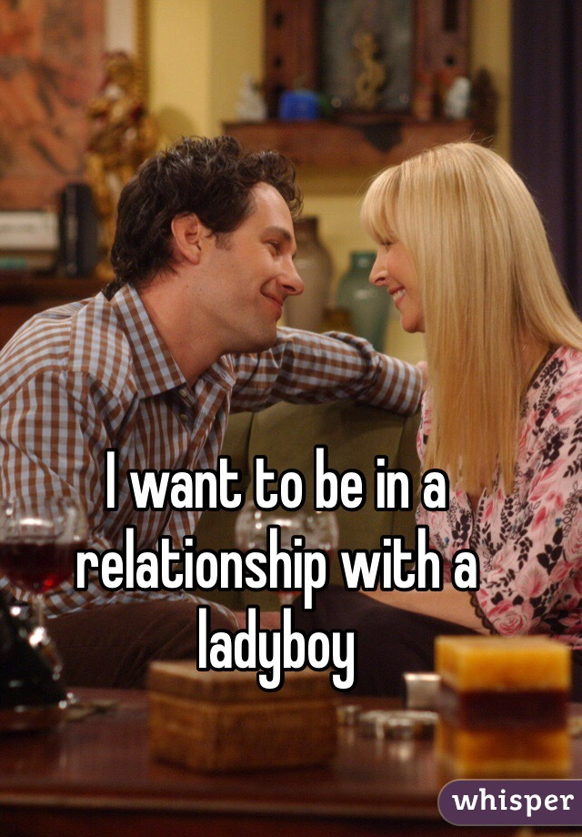 I want to be in a relationship with a ladyboy