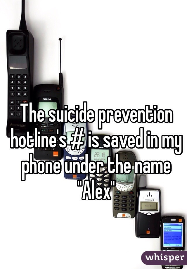"""The suicide prevention hotline's # is saved in my phone under the name """"Alex"""""""