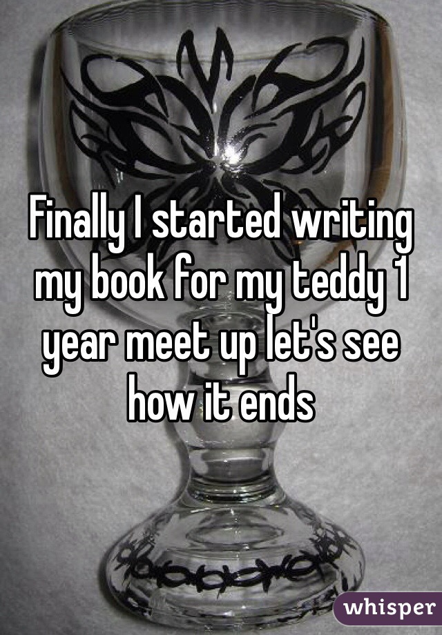 Finally I started writing my book for my teddy 1 year meet up let's see how it ends