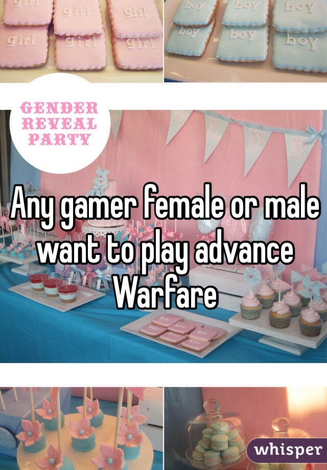 Any gamer female or male want to play advance Warfare