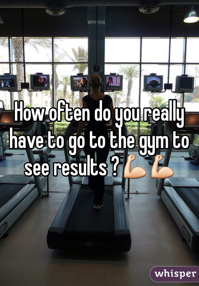 How often do you really have to go to the gym to see results ?💪💪