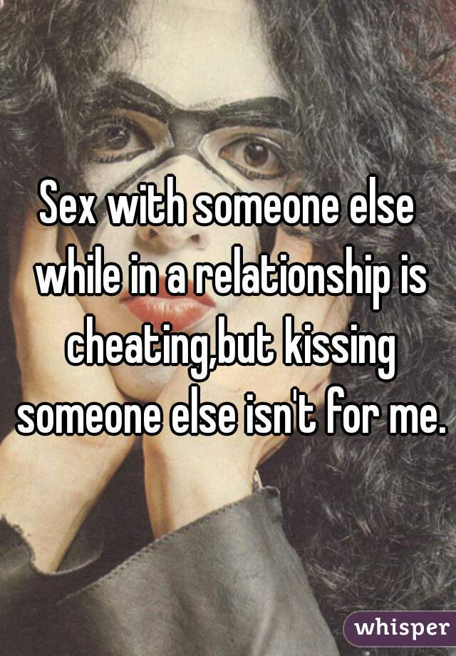 Kissing Someone Else While In A Relationship