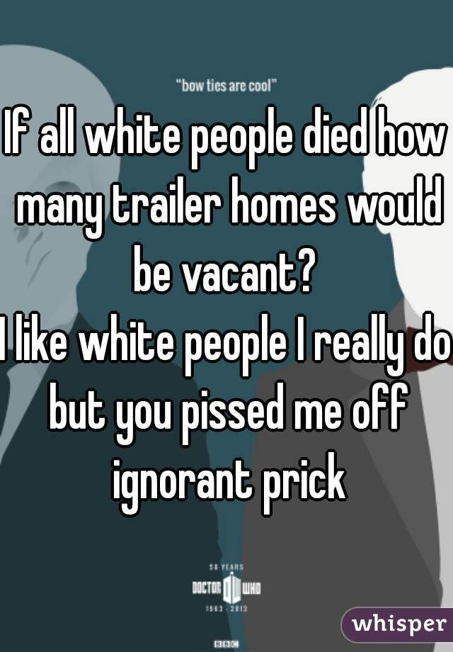 If All White People Died How Many Trailer Homes Would Be Vacant