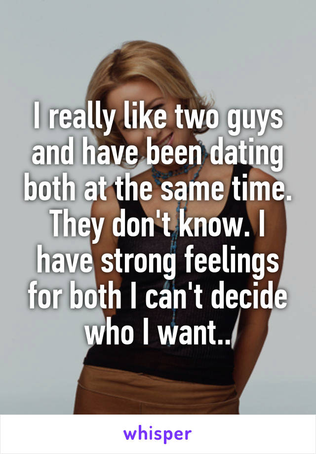 Dating two guys cant decide