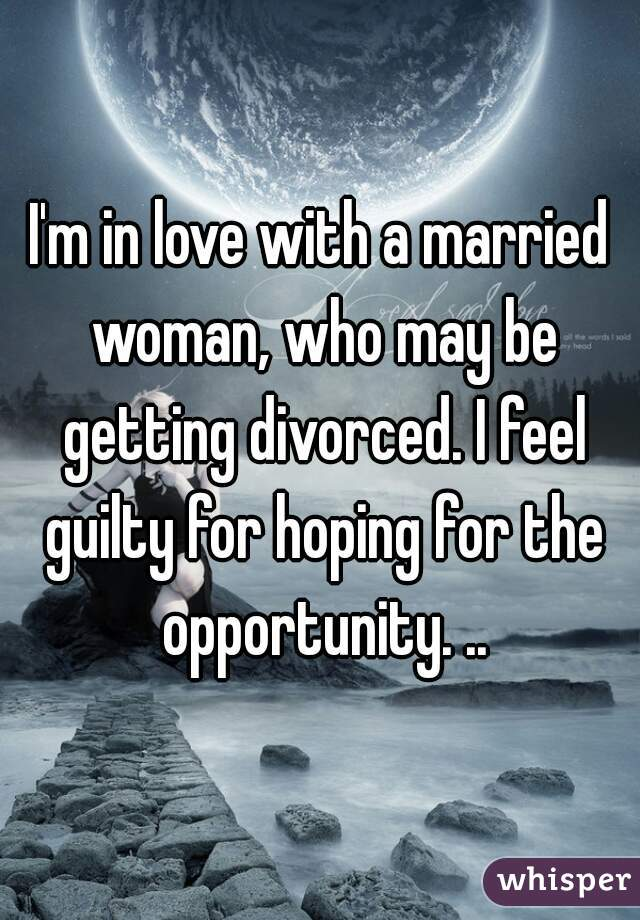 I m in love with a married woman