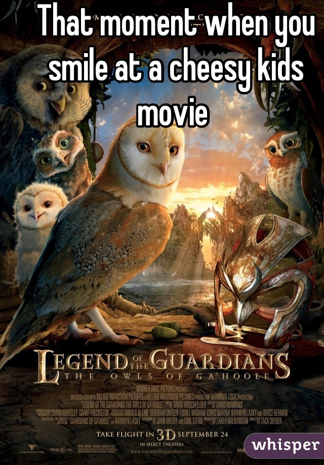 That moment when you smile at a cheesy kids movie