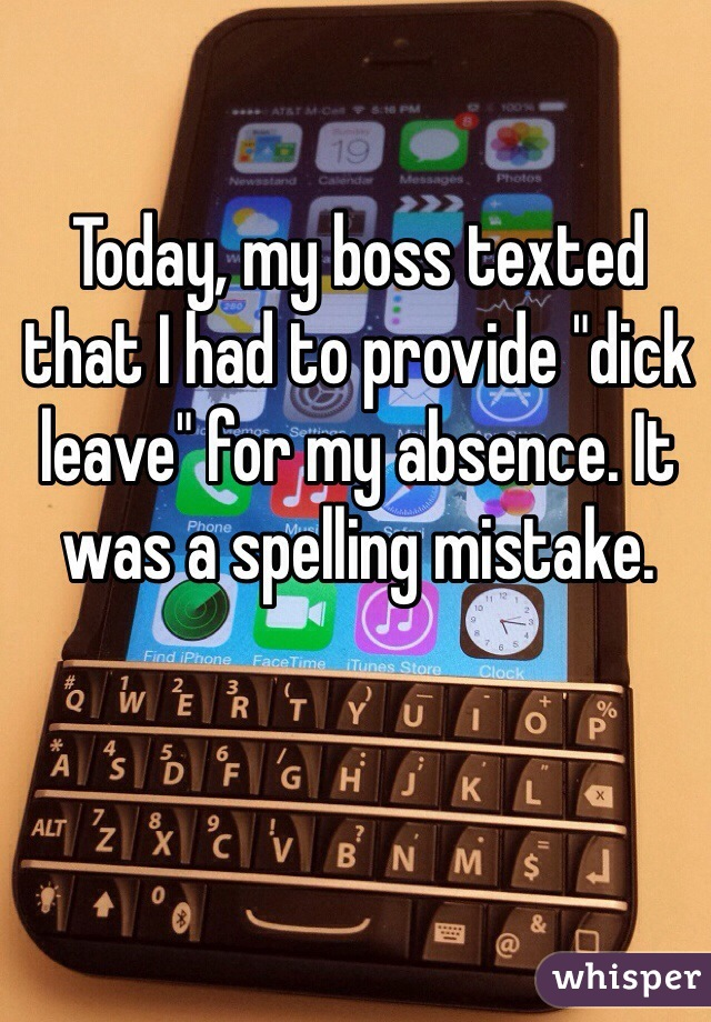 """Today, my boss texted that I had to provide """"dick leave"""" for my absence. It was a spelling mistake."""