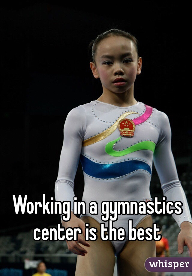 Working in a gymnastics center is the best