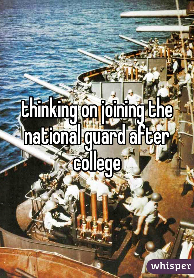 thinking on joining the national guard after college