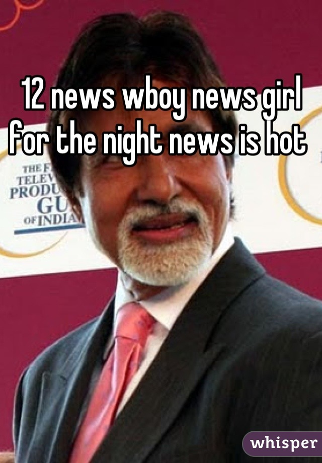 12 news wboy news girl for the night news is hot