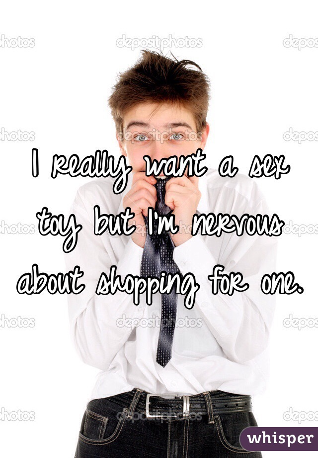 I really want a sex toy but I'm nervous about shopping for one.