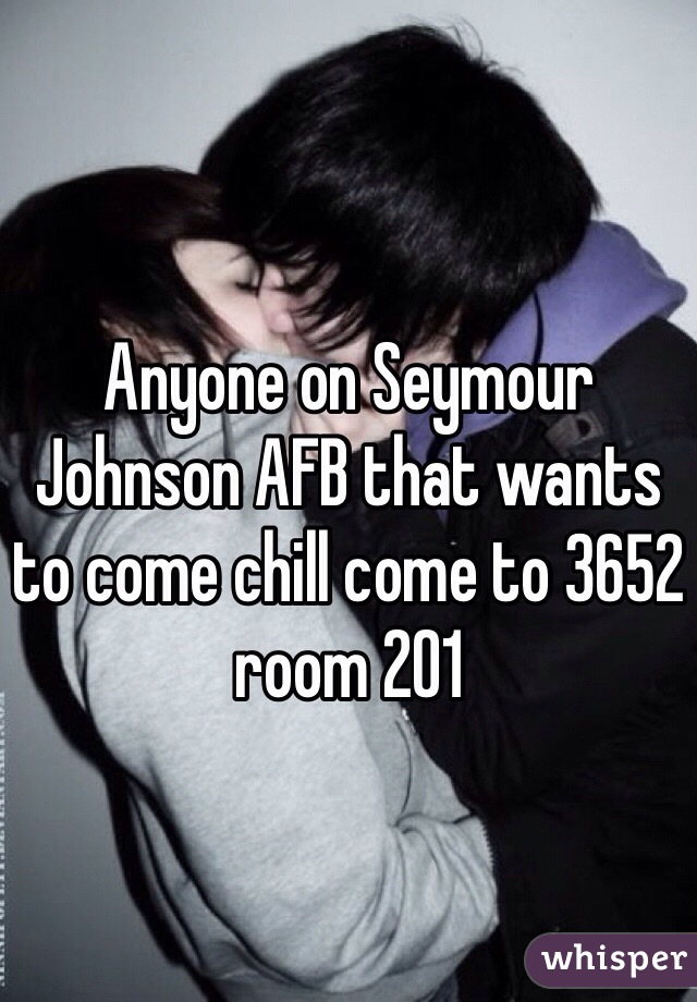 Anyone on Seymour Johnson AFB that wants to come chill come to 3652 room 201