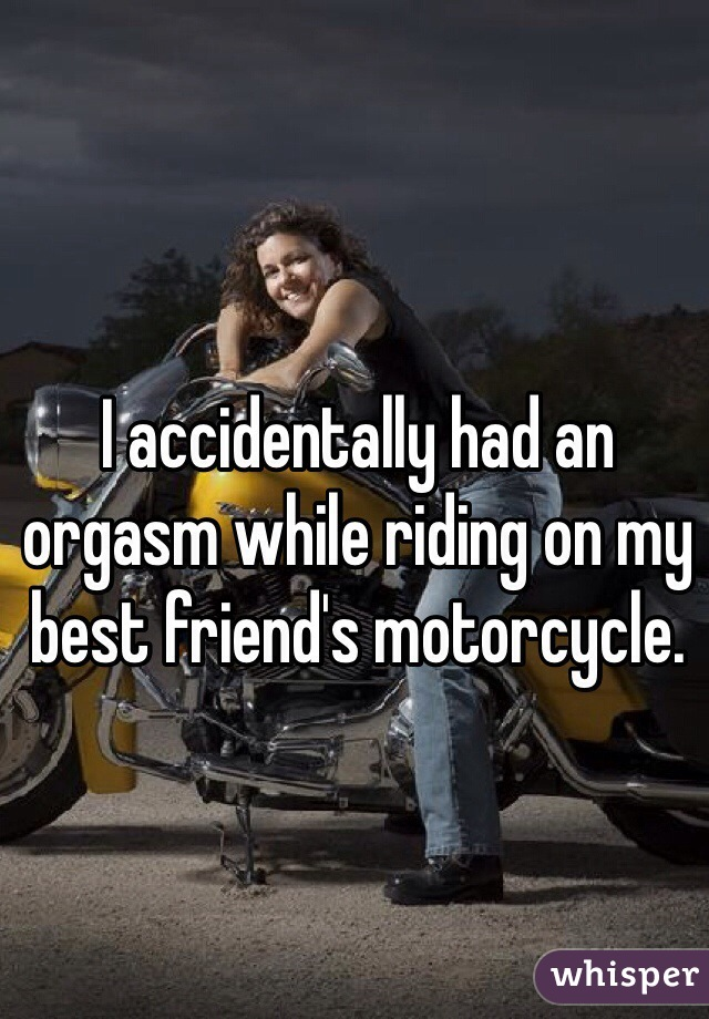 Motorcycle orgasm