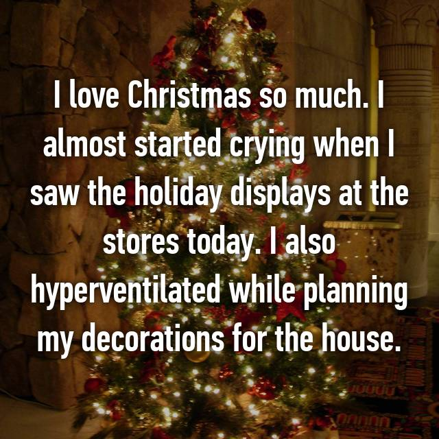 I love Christmas so much. I almost started crying when I saw the holiday displays at the stores today. I also hyperventilated while planning my decorations for the house.