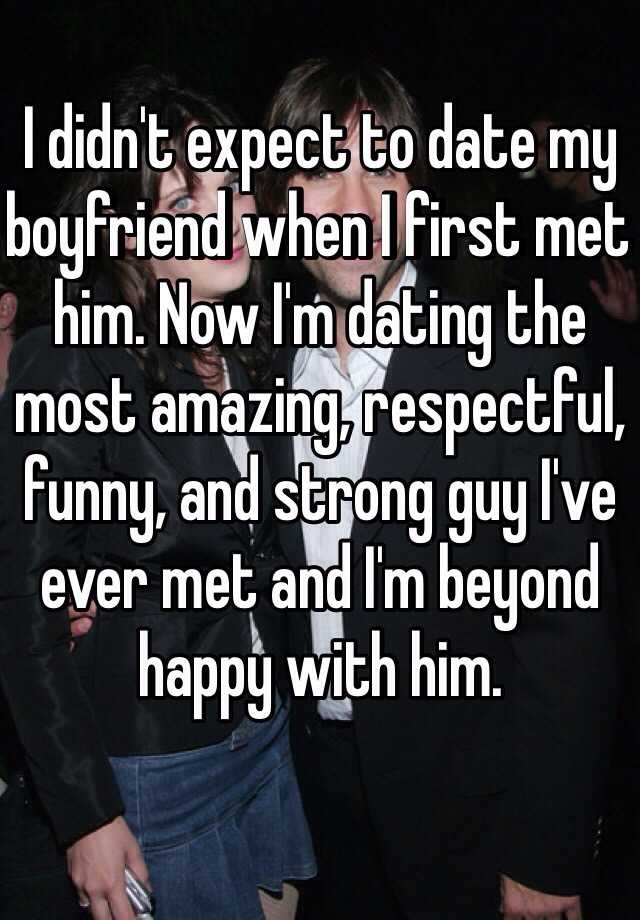 31a9c4cfc I didn't expect to date my boyfriend when I first met him. Now I'm ...