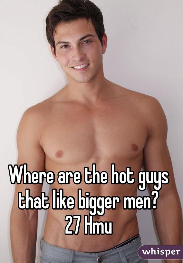 Where are the hot guys that like bigger men? 27 Hmu