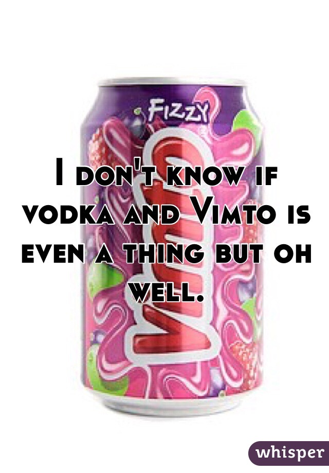 I don't know if vodka and Vimto is even a thing but oh well.