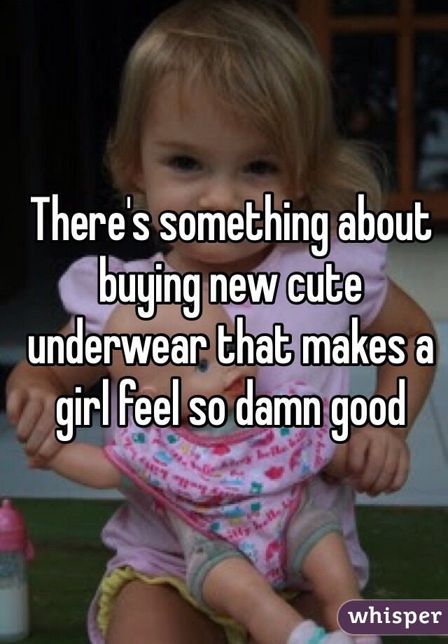 There's something about buying new cute underwear that makes a girl feel so damn good