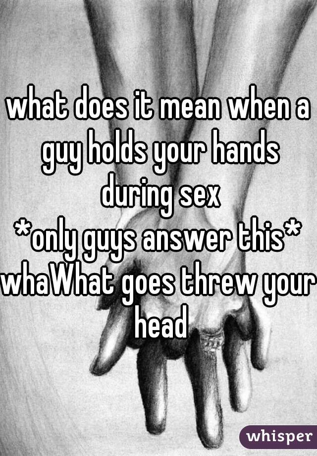 Where do your hands go during sex