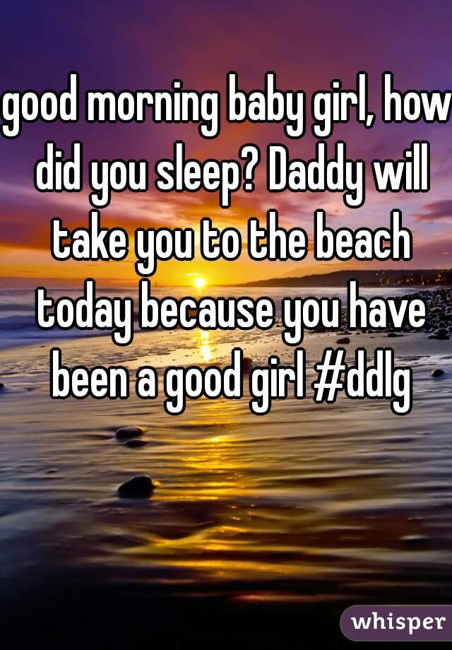 Good Morning Did You Sleep Well In French : Good morning baby girl how did you sleep daddy will take