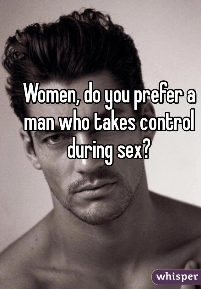 Women, do you prefer a man who takes control during sex?