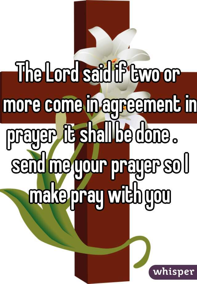 Lord said if two or more come in agreement in prayer it shall be the lord said if two or more come in agreement in prayer it shall be done send platinumwayz