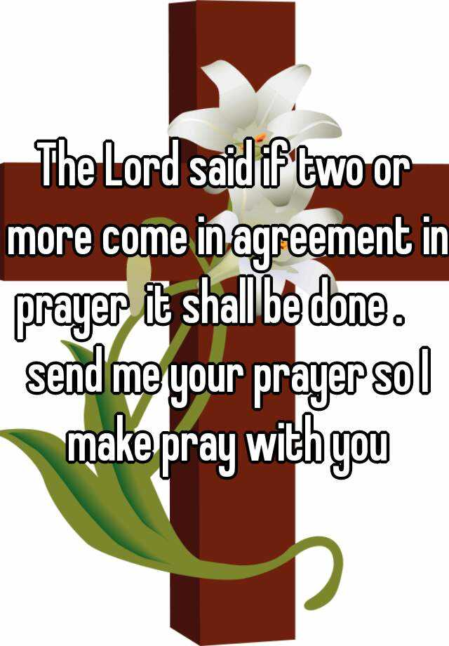 The Lord Said If Two Or More Come In Agreement In Prayer It Shall Be