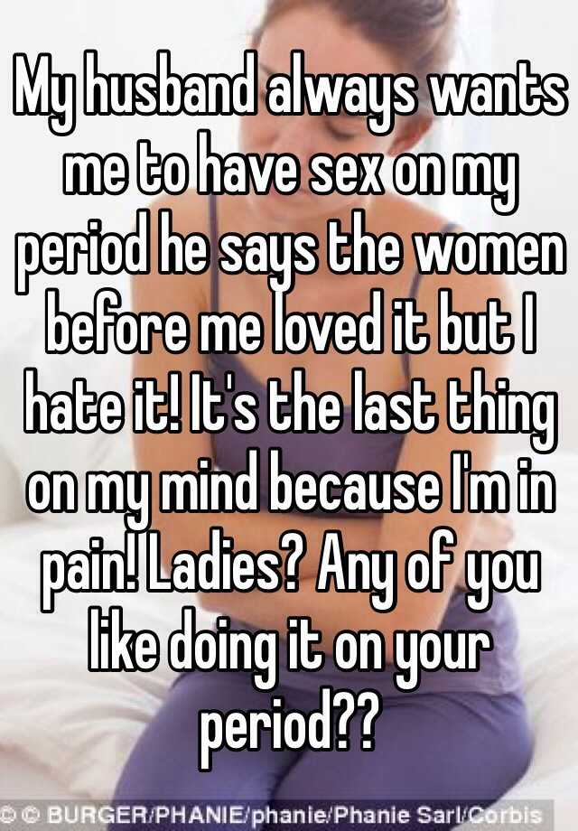 He wants sex on my period