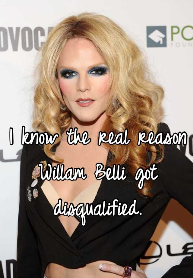 I know the real reason Willam Belli got disqualified