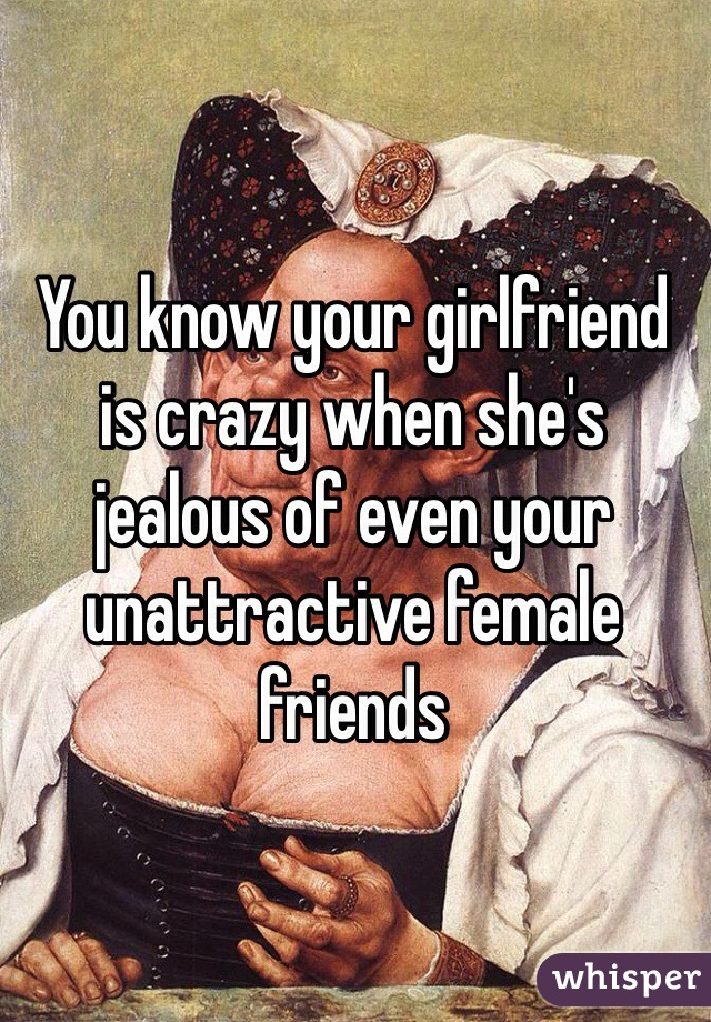 your girlfriend is crazy