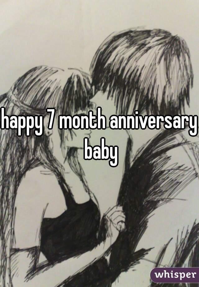 happy 7 month anniversary baby