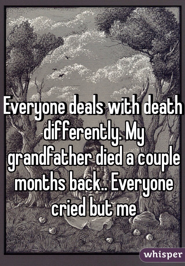 everyone deals with death differently